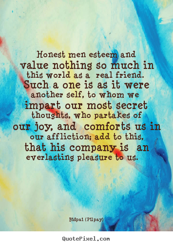 bidpai pilpay picture quote honest men esteem and value