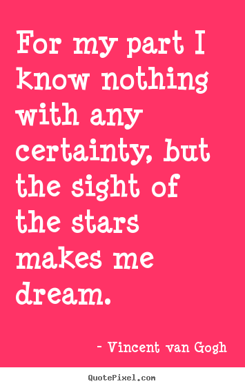 Quotes about inspirational - For my part i know nothing with any certainty, but the sight of the..
