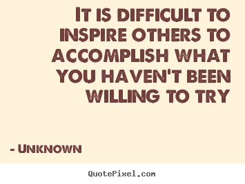 Diy picture quote about inspirational - It is difficult to inspire others to accomplish what you..