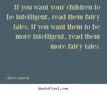 Create graphic image quotes about inspirational - If you want your children to be intelligent, read them fairy..