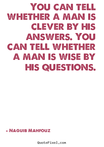 You can tell whether a man is clever by his.. Naguib Mahfouz good inspirational quote