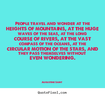 Inspirational quotes - People travel and wonder at the heights of..