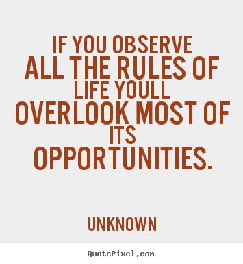 Quotes about life - If you observe all the rules of life youll overlook most of..