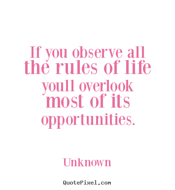 Quotes about life - If you observe all the rules of life youll overlook most..