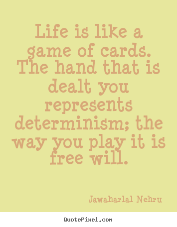Create custom picture quote about life - Life is like a game of cards. the hand that is dealt..