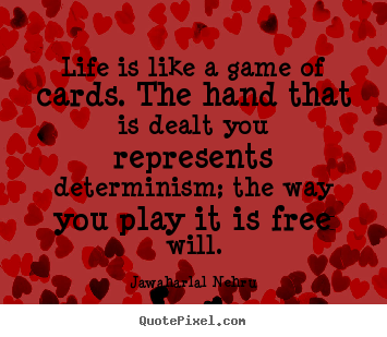 Make custom picture quotes about life - Life is like a game of cards. the hand that..