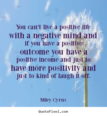 Miley Cyrus picture quotes - You can't live a positive life with a negative.. - Life quotes