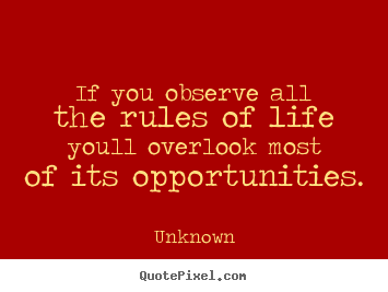 Life quotes - If you observe all the rules of life youll overlook most of its..