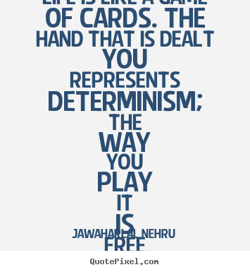 Life is like a game of cards. the hand that is dealt you represents.. Jawaharlal Nehru top life quotes