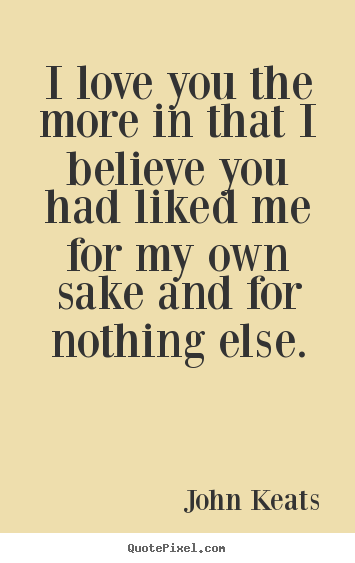 Quote about love - I love you the more in that i believe you had..
