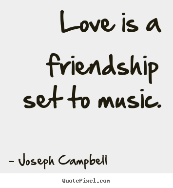 Quote about love - Love is a friendship set to music.